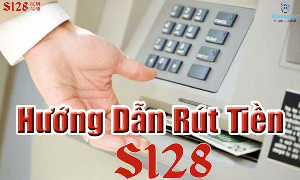 Hướng dẫn cách rút tiền S128